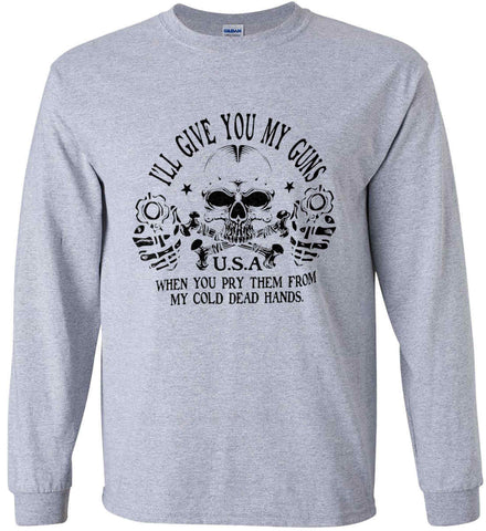 I'll give you my guns. When you pry them from my cold dead hands. Black Print. Gildan Ultra Cotton Long Sleeve Shirt.