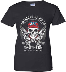 American By Birth. Southern By the Grace of God. Love of Country Love of South. Women's: Gildan Ladies' 100% Cotton T-Shirt.