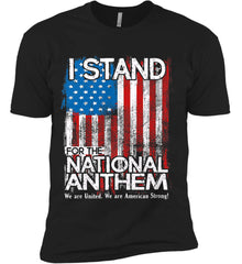 I Stand for the National Anthem. We are United. Next Level Premium Short Sleeve T-Shirt.