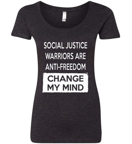 Social Justice Warriors Are Anti-Freedom - Change My Mind. Women's: Next Level Ladies' Triblend Scoop.