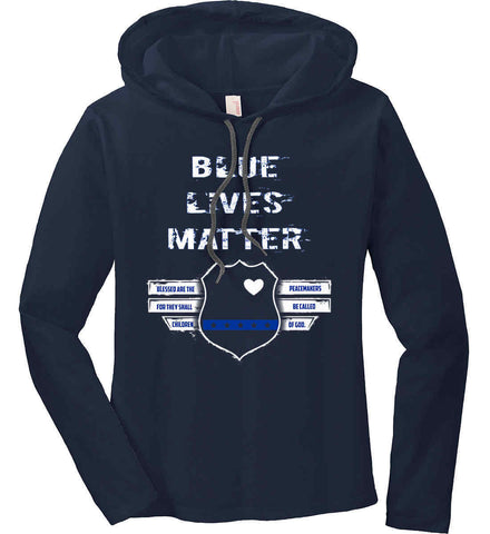Blue Lives Matter. Blessed are the Peacemakers for they shall be called Children of God. Women's: Anvil Ladies' Long Sleeve T-Shirt Hoodie.
