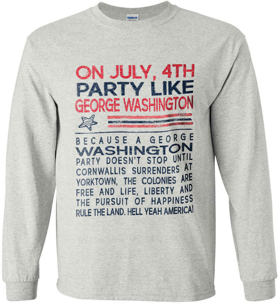 On July, 4th Party Like George Washington. Gildan Ultra Cotton Long Sleeve Shirt.-2