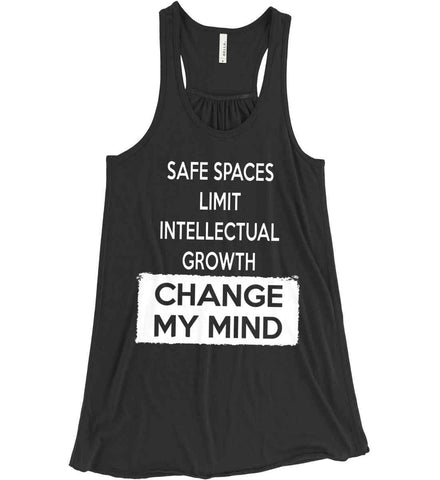 Safe Spaces Limit Intellectual Growth - Change My Mind. Women's: Bella + Canvas Flowy Racerback Tank.