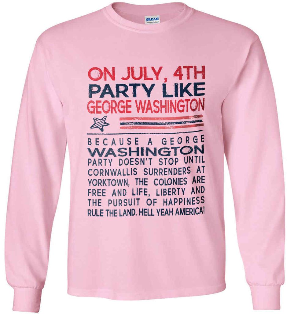 On July, 4th Party Like George Washington. Gildan Ultra Cotton Long Sleeve Shirt.-6