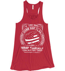 If You Must Burn Our Flag. Please Rap Yourself In It First. White Print. Women's: Bella + Canvas Flowy Racerback Tank.