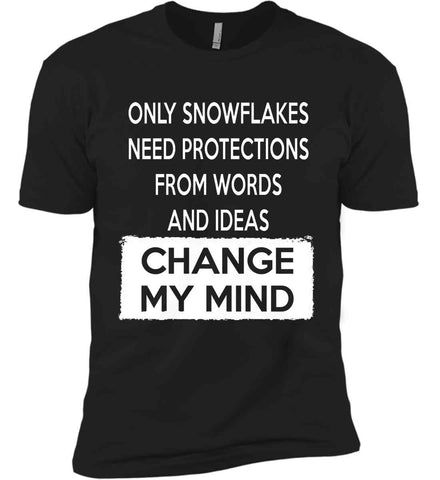 Only Snowflakes Need Protections From Words and Ideas - Change My Mind. Next Level Premium Short Sleeve T-Shirt.