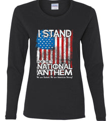 I Stand for the National Anthem. We are United. Women's: Gildan Ladies Cotton Long Sleeve Shirt.