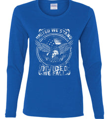 United We Stand. Divided We Fall. White Print. Women's: Gildan Ladies Cotton Long Sleeve Shirt.