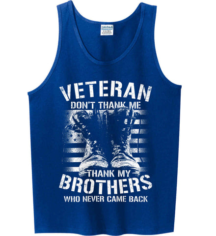 Veteran - Thank My Brothers Who Never Came Back. White Print. Gildan 100% Cotton Tank Top.