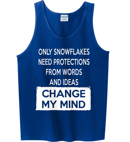 Only Snowflakes Need Protections From Words and Ideas - Change My Mind. Gildan 100% Cotton Tank Top.