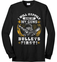I Will Happily Give Up My Guns. Bullets First. Don't Tread On Me. Port & Co. Long Sleeve Shirt. Made in the USA..