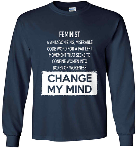 Feminist. A Antagonizing, Miserable Code Word For a Far Left Movement. Change My Mind. Gildan Ultra Cotton Long Sleeve Shirt.