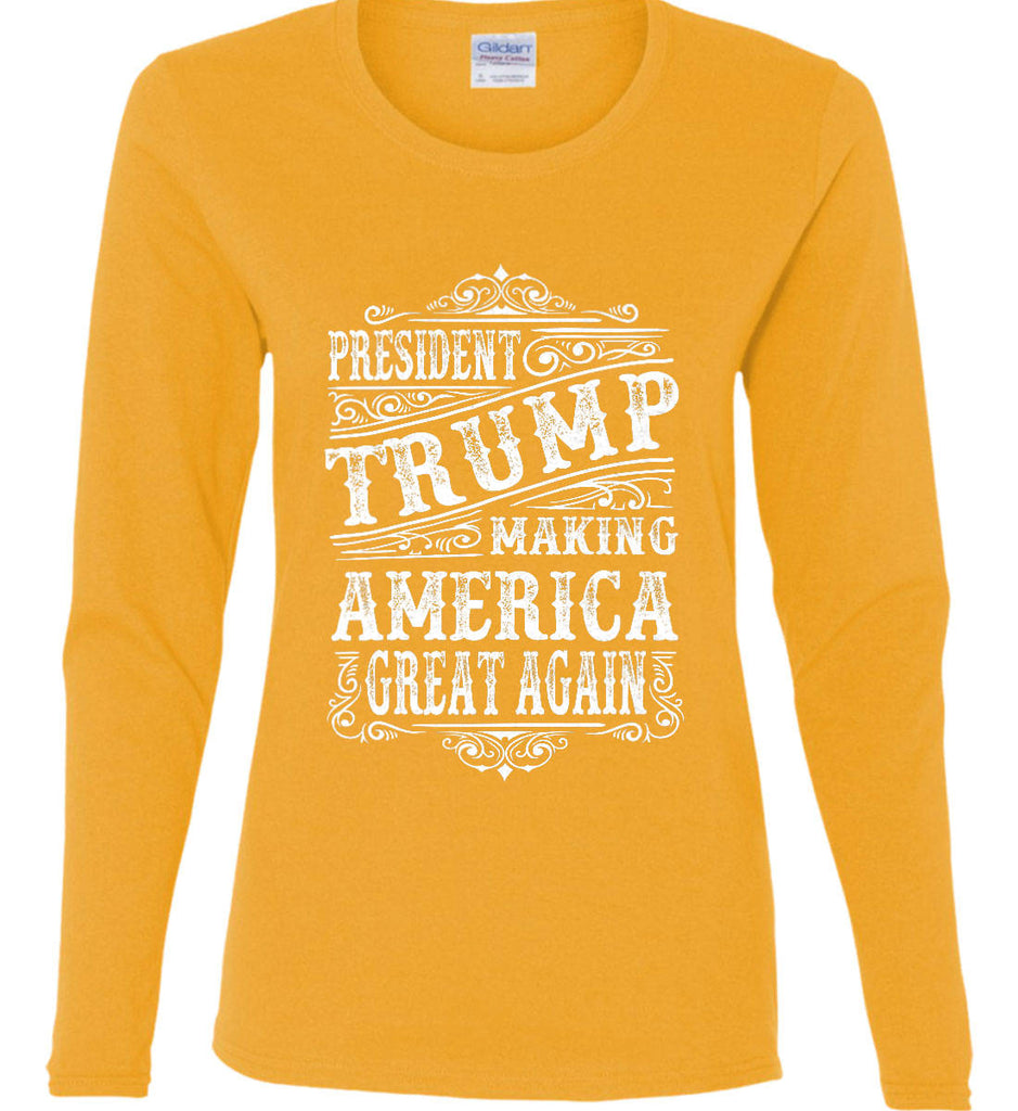 President Trump. Making America Great Again. Women's: Gildan Ladies Cotton Long Sleeve Shirt.-5