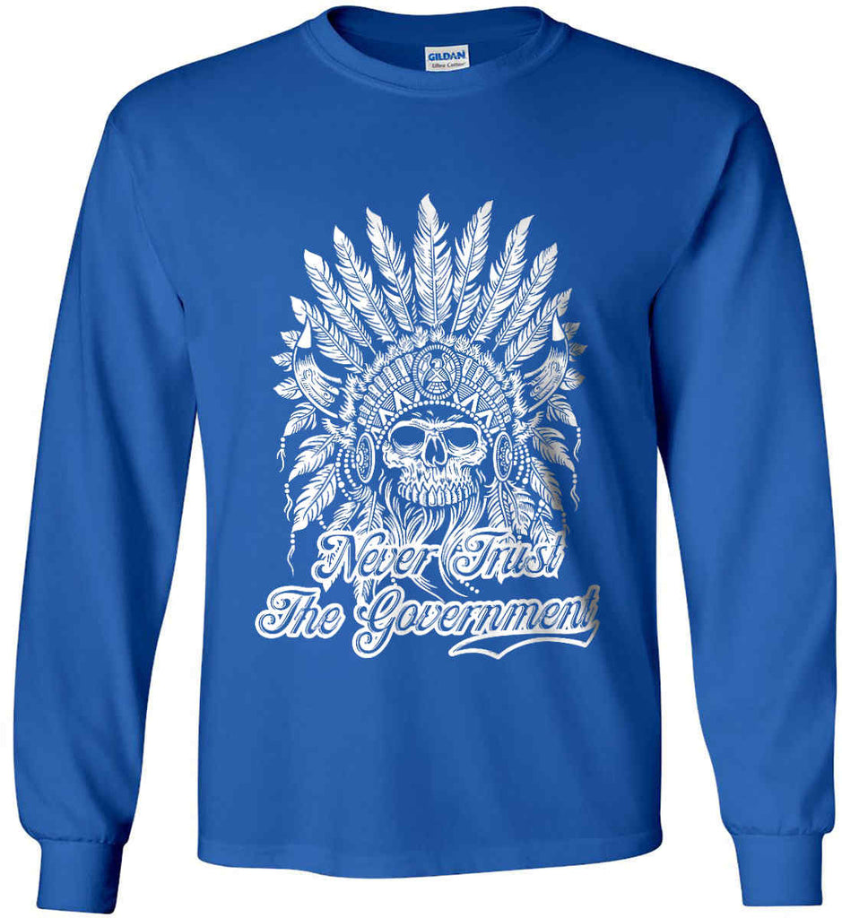Never Trust the Government. Indian Skull. White Print. Gildan Ultra Cotton Long Sleeve Shirt.-10