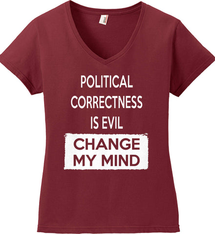 Political Correctness Is Evil - Change My Mind. Women's: Anvil Ladies' V-Neck T-Shirt.