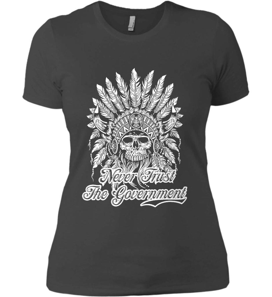 Never Trust the Government. Indian Skull. White Print. Women's: Next Level Ladies' Boyfriend (Girly) T-Shirt.-5
