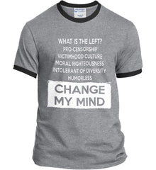 What Is The Left? Pro-Censorship, Victimhood Culture, Moral Righteousness, Intolerant of Diversity, Humorless - Change My Mind. Port and Company Ringer Tee.