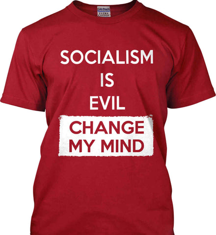 Socialism Is A Evil - Change My Mind. Gildan Tall Ultra Cotton T-Shirt.