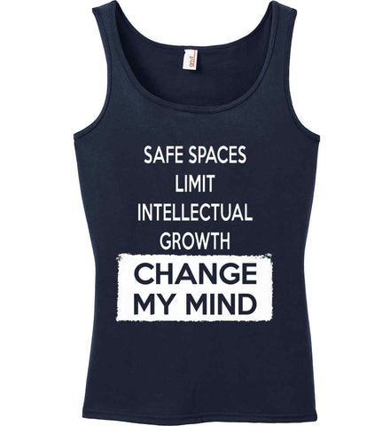 Safe Spaces Limit Intellectual Growth - Change My Mind. Women's: Anvil Ladies' 100% Ringspun Cotton Tank Top.