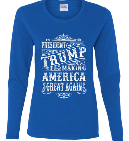 President Trump. Making America Great Again. Women's: Gildan Ladies Cotton Long Sleeve Shirt.