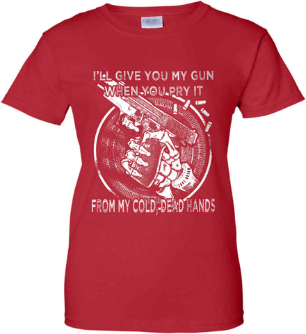I'll Give you My Gun, When You Pry It From My Cold Dead Hands. White Print. Women's: Gildan Ladies' 100% Cotton T-Shirt.