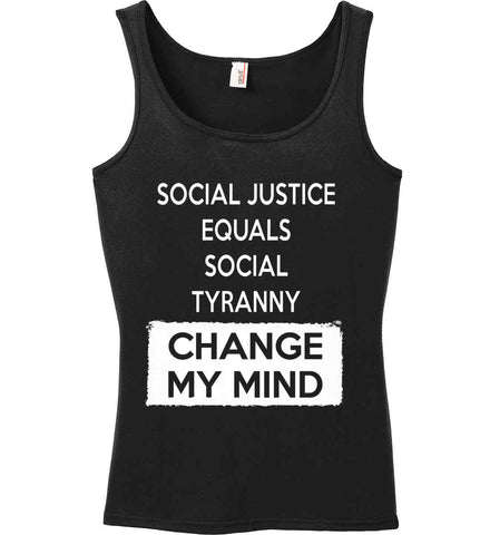 Social Justice Equals Social Tyranny - Change My Mind. Women's: Anvil Ladies' 100% Ringspun Cotton Tank Top.
