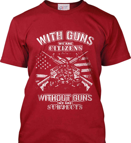 With Guns We Are Citizens. Without Guns We Are Subjects. White Print. Port & Co. Made in the USA T-Shirt.