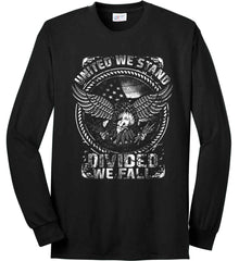 United We Stand. Divided We Fall. White Print. Port & Co. Long Sleeve Shirt. Made in the USA..