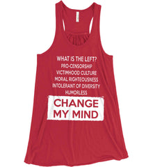 What Is The Left? Pro-Censorship, Victimhood Culture, Moral Righteousness, Intolerant of Diversity, Humorless - Change My Mind. Women's: Bella + Canvas Flowy Racerback Tank.