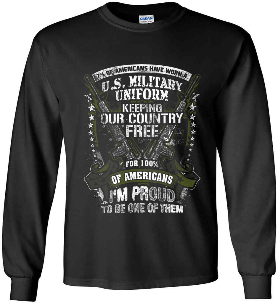 7% of Americans Have Worn a Military Uniform. I am proud to be one of them. Gildan Ultra Cotton Long Sleeve Shirt.-1
