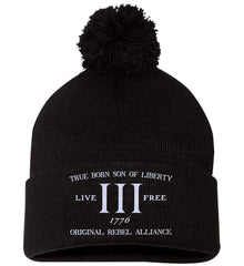 True Born Son of Liberty. Original Rebel Alliance. Hat. Sportsman Pom Pom Knit Cap. (Embroidered)