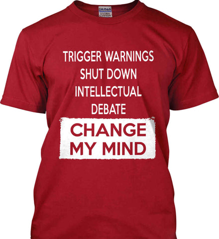 Trigger Warnings Shut Down Intellectual Debate - Change My Mind Gildan Ultra Cotton T-Shirt.