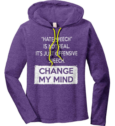 Hate Speech Is Not Real. It's Just Offensive Speech - Change My Mind. Women's: Anvil Ladies' Long Sleeve T-Shirt Hoodie.
