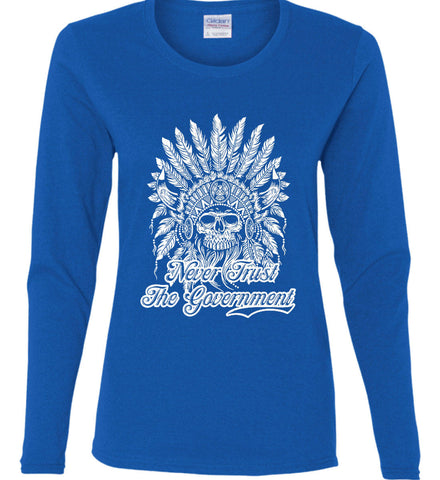 Never Trust the Government. Indian Skull. White Print. Women's: Gildan Ladies Cotton Long Sleeve Shirt.