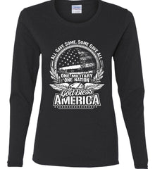 All Gave Some, Some Gave All. God Bless America. White Print. Women's: Gildan Ladies Cotton Long Sleeve Shirt.