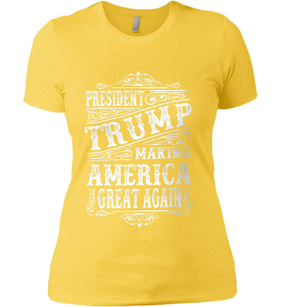 President Trump. Making America Great Again. Women's: Next Level Ladies' Boyfriend (Girly) T-Shirt.-16