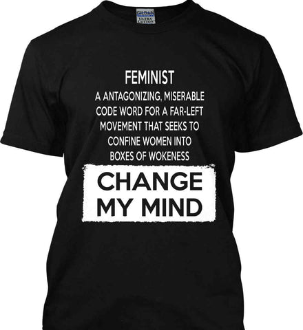 Feminist. A Antagonizing, Miserable Code Word For a Far Left Movement. Change My Mind. Gildan Tall Ultra Cotton T-Shirt.