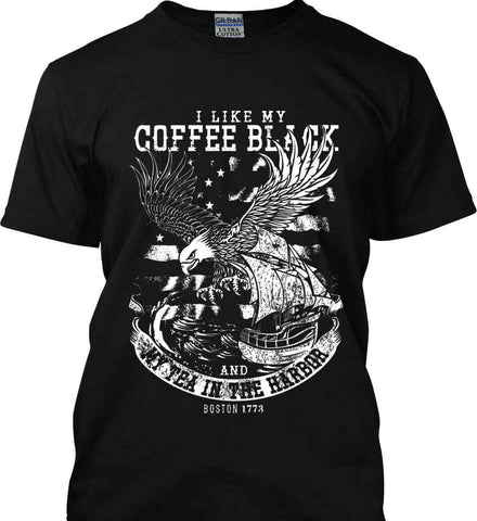I Like my Coffee Black. And my Tea in The Harbor. Boston Tea Party. White Print. Gildan Tall Ultra Cotton T-Shirt.