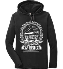 All Gave Some, Some Gave All. God Bless America. White Print. Anvil Long Sleeve T-Shirt Hoodie.