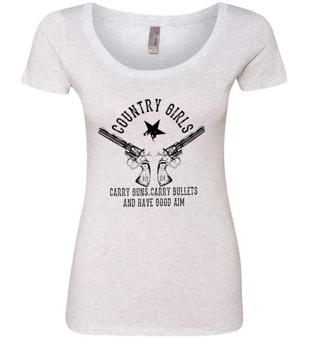 Country Girls Carry Guns, Carry Bullets and have Good Aim. Black Print. Women's: Next Level Ladies' Triblend Scoop.
