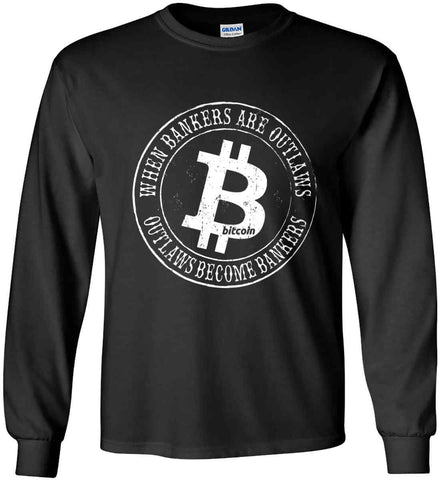 Bitcoin: When bankers are outlaws, outlaws become bankers. Gildan Ultra Cotton Long Sleeve Shirt.