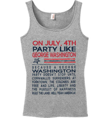 On July, 4th Party Like George Washington. Women's: Anvil Ladies' 100% Ringspun Cotton Tank Top.