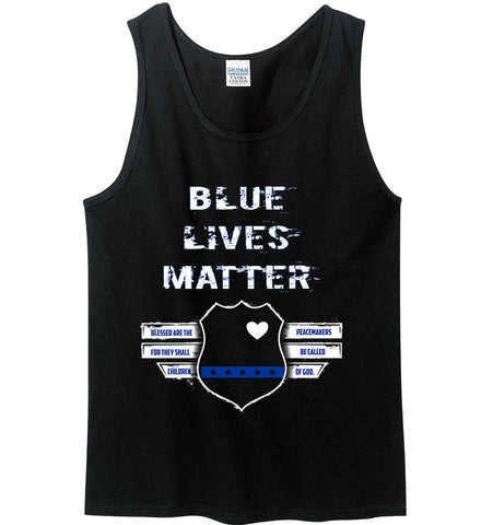 Blue Lives Matter. Blessed are the Peacemakers for they shall be called Children of God. Gildan 100% Cotton Tank Top.