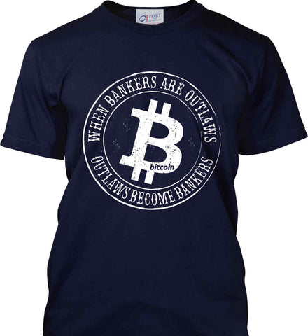 Bitcoin: When bankers are outlaws, outlaws become bankers. Port & Co. Made in the USA T-Shirt.