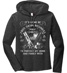 It's None Of Your Business What I Choose To Protect My Home With. White Print. Women's: Anvil Ladies' Long Sleeve T-Shirt Hoodie.