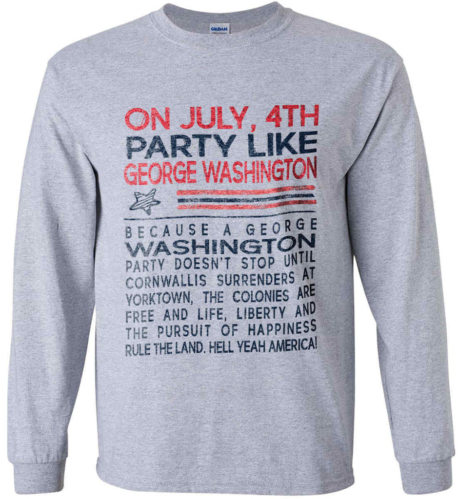 On July, 4th Party Like George Washington. Gildan Ultra Cotton Long Sleeve Shirt.-1