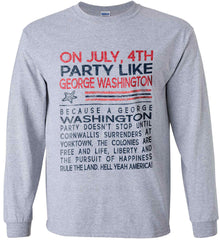 On July, 4th Party Like George Washington. Gildan Ultra Cotton Long Sleeve Shirt.