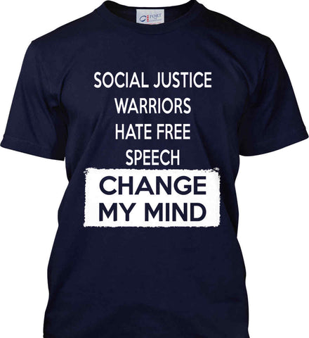 Social Justice Warriors Hate Free Speech - Change My Mind. Port & Co. Made in the USA T-Shirt.