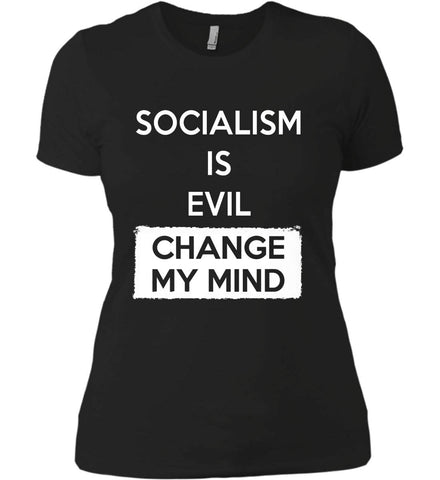 Socialism Is A Evil - Change My Mind. Women's: Next Level Ladies' Boyfriend (Girly) T-Shirt.