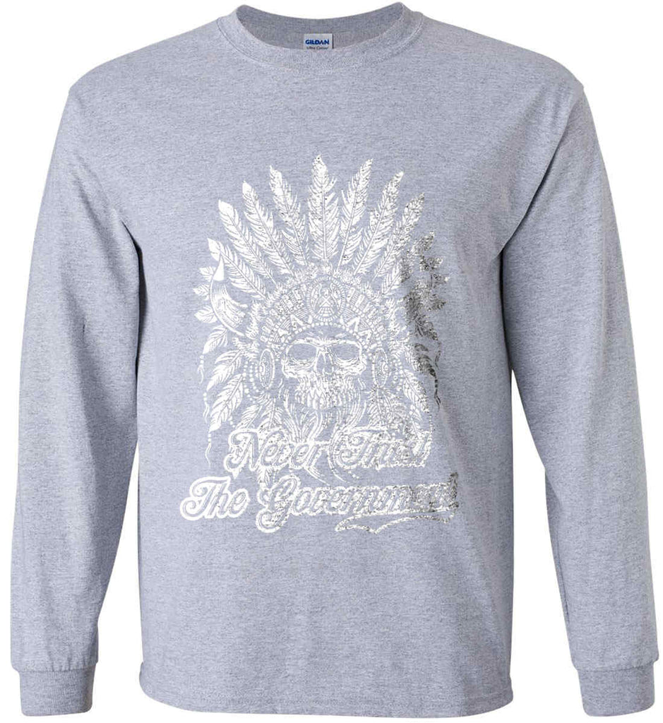 Never Trust the Government. Indian Skull. White Print. Gildan Ultra Cotton Long Sleeve Shirt.-1